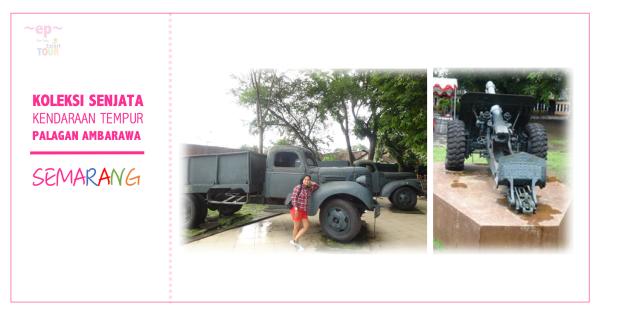 Wisata Melihat Koleksi Senjata Kendaraan Tempur Di Palagan AmbarawaSemarang